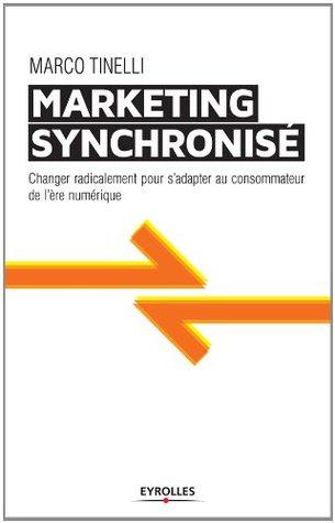 Le marketing synchronisé : changer radicalement pour sadapter au consommateur de lère numérique  by  Marco Tinelli