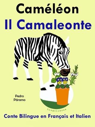 Conte Bilingue en Italien et Français: Caméléon - Il Camaleonte  by  Pedro Páramo