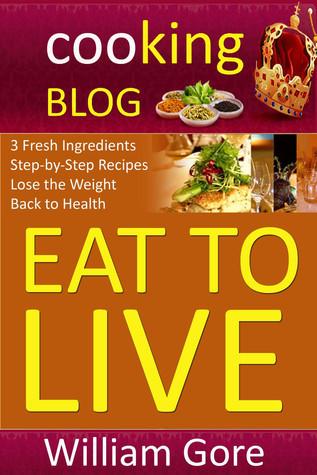 Eat to live. William Gore