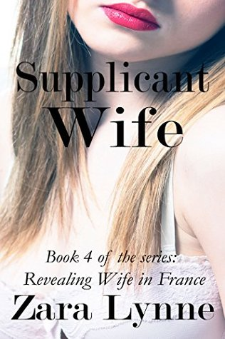Supplicant Wife: Hotwife Erotica - a husband has wife share fantasies that lead a submissive wife into exhibitionism & hotwife cuckolding  by  Zara Lynne