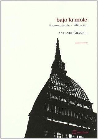Bajo la mole. Fragmentos de Civilización Antonio Gramsci