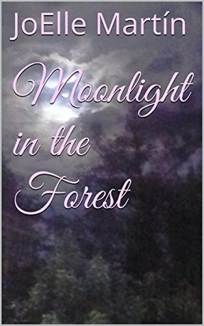 Moonlight in the Forest (Dreamers Forest Book 3) JoElle Martín