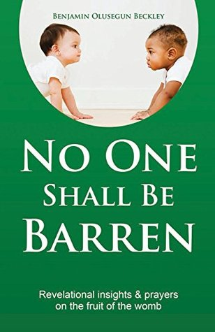 No One Shall Be Barren: Revelational Insights & Prayers on the Fruit of the Womb.  by  Benjamin Beckley
