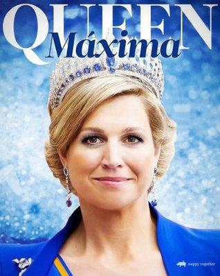 Máxima: Königin der Niederlande Gonzalo Álvarez Guerrero