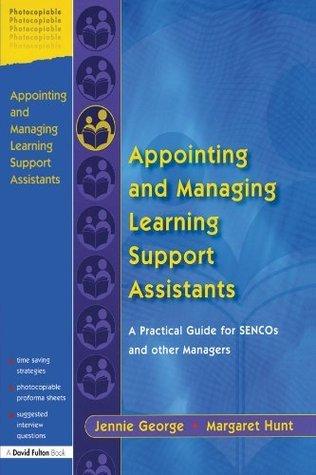 Appointing and Managing Learning Support Assistants: A Practical Guide for SENCOs and Other Managers  by  Jennie George
