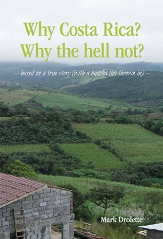 Why Costa Rica? Why the hell not? based on a true story  by  Mark Drolette