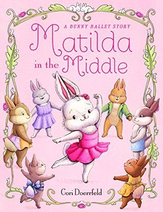Matilda in the Middle: A Bunny Ballet Story Cori Doerrfeld
