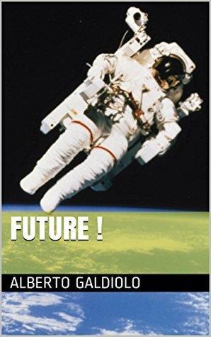 Future !  by  Alberto Galdiolo
