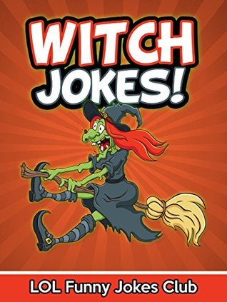 Witch Jokes!: Funny Witch Jokes, Comedy, and Halloween Humor  by  Various