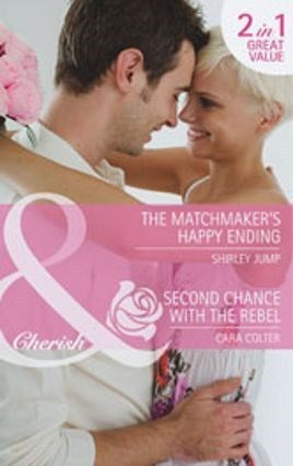 The Matchmakers Happy Ending / Second Chance with the Rebel  by  Shirley Jump