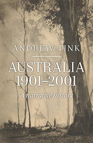 Australia 1901 - 2001: A Narrative History Andrew Tink