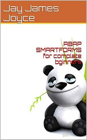 ABAP SMARTFORMS for complete bginners  by  Jay James Joyce