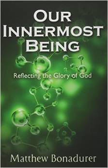 Our Innermost Being, Reflecting the Glory of God Matthew Bonadurer