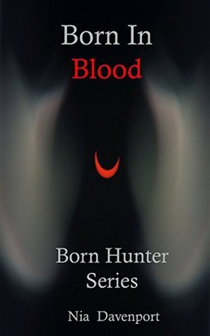 Born In Blood (Born Hunter, #1) Nia Davenport