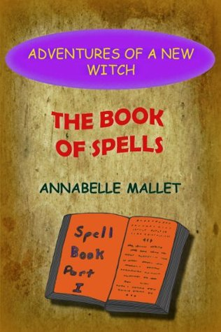 Adventures of a New Witch Part 2: The Book of Spells Annabelle Mallet