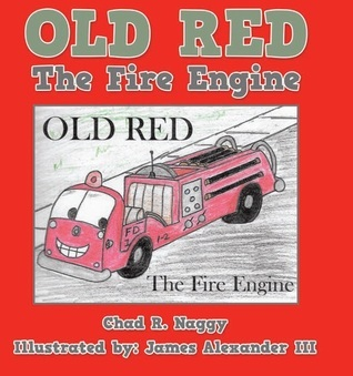 Old Red The Fire Engine Chad R. Naggy
