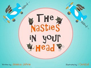 The Nasties in Your Head Jessica Johns