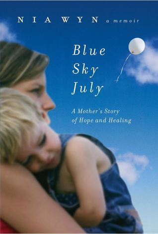 Blue Sky July: A Mothers Story of Hope and Healing  by  Nia Wyn