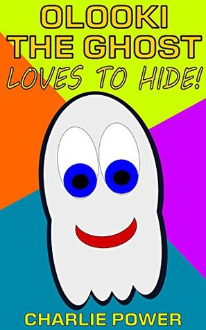 Olooki The Ghost: Loves to Hide!  by  Charlie Power