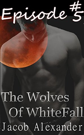 Episode 5: The Wolves Of WhiteFall  by  Jacob Alexander