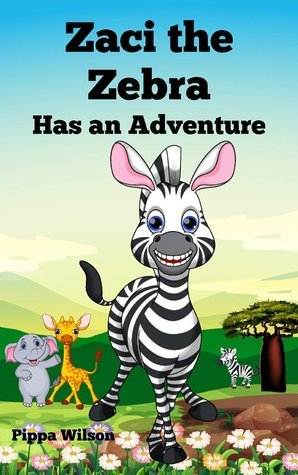 Zaci the Zebra Has an Adventure  by  Pippa  Wilson