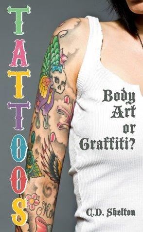 Tattoos: Body Art or Graffiti?  by  C.D. Shelton