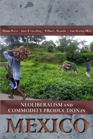 Neoliberalism and Commodity Production in Mexico James B. Greenberg