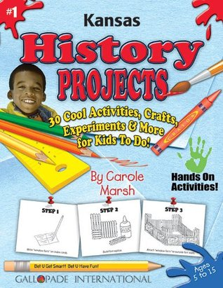 Kansas History Projects: 30 Cool, Activities, Crafts, Experiments & More for Kids to Do  by  Carole Marsh