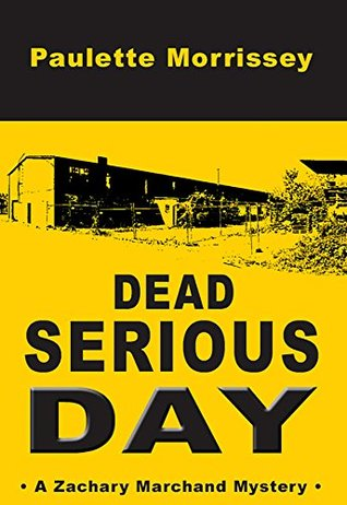 Dead Serious Day: A Zachary Marchand Mystery (Zachary Marchand Mysteries Book 1)  by  Paulette Morrissey