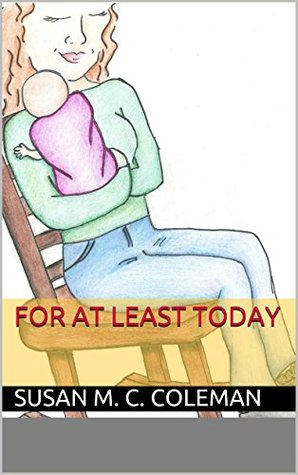 For At Least Today  by  Susan M. C. Coleman