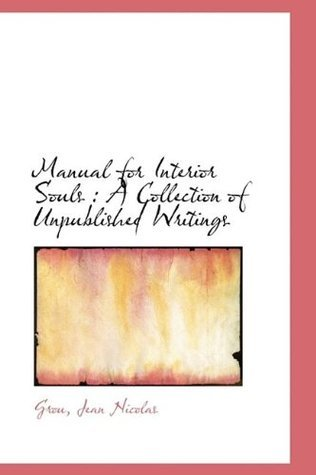 Manual for Interior Souls: A Collection of Unpublished Writings Grou Jean Nicolas