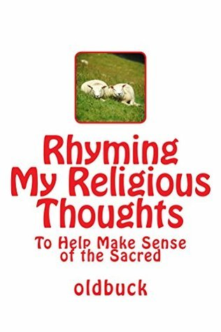 Rhyming My Religious Thoughts: To Help Make Sense of the Sacred oldbuck