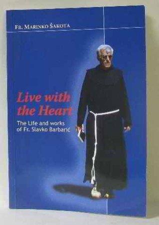 Live with the Heart  by  FR. Marinko Sakota