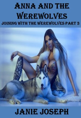 Anna and the Werewolves (Joining with the Werewolves Part 3) Janie Joseph