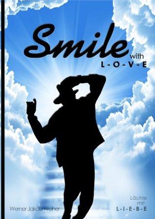 Smile - with LOVE / Lächle mit LIEBE - Die Versöhung mit dem King of Pop, Michael Jackson  by  Werner Jakob Weiher