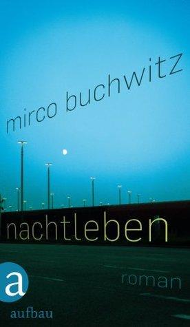 Nachtleben: Roman  by  Mirco Buchwitz