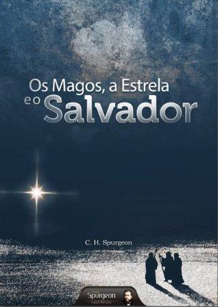 Os Magos, a Estrela e o Salvador  by  Charles H. Spurgeon