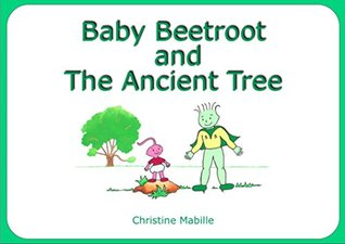 Baby Beetroot and The Ancient Tree (The Wise Captain Potato Series, #3) Christine Mabille