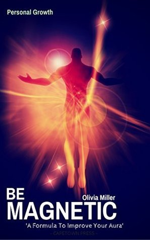 Self-Awareness: Be Magnetic, A Formula To Improve Your Aura!: Take Control And Start a New Life  by  Olivia Miller