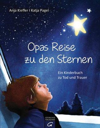 Opas Reise zu den Sternen: Ein Kinderbuch zu Tod und Trauer Anja Kieffer