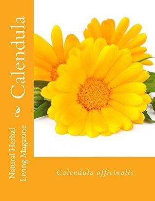Calendula - Calendula officinalis: Calendula officinalis (Natural Herbal Living Magazine Book 12)  by  Amanda Klenner