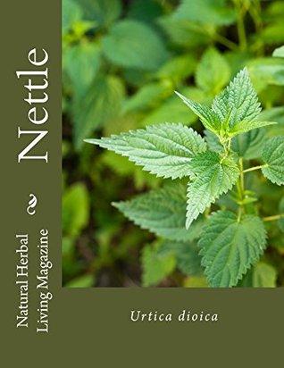 Nettle - Urtica dioica: Urtica dioica (Natural Herbal Living Magazine Book 7) Amanda Klenner
