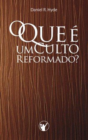 O Que é um Culto Reformado: Por que em uma igreja Reformada o culto é tão diferente da maioria das outras igrejas?  by  Daniel Hyde