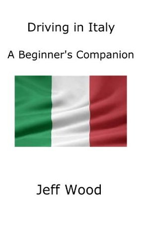 Driving in Italy: A Beginners Companion  by  Jeff Wood