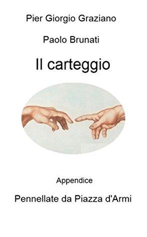 Il Carteggio: Appendice: Pennellate da Piazza dArmi  by  Pier Giorgio Graziano