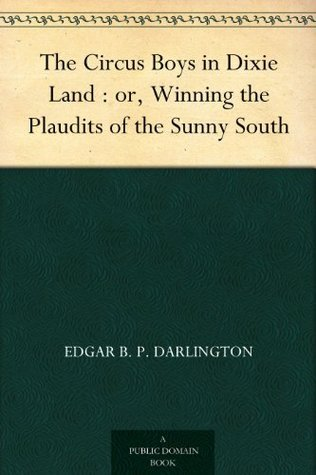 The Circus Boys in Dixie Land : or, Winning the Plaudits of the Sunny South Edgar B. P. Darlington