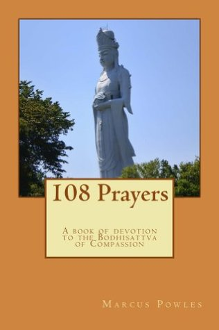 108 Prayers: A book of devotion to the Bodhisattva of Compassion  by  Marcus Powles