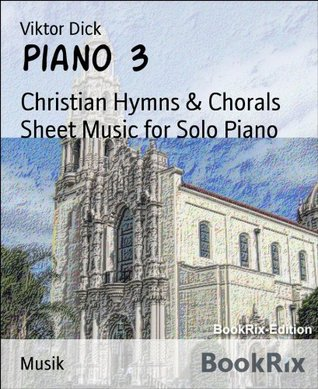 Piano 3: Christian Hymns & Chorals Sheet Music for Solo Piano  by  Viktor Dick