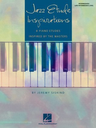 Jazz Etude Inspirations (Songbook): Eight Piano Etudes Inspired  by  the Masters by Jeremy Siskind