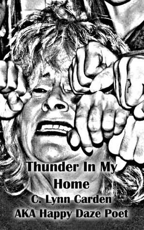 Thunder In My Home C. Lynn Carden AKA Happy Daze Poet